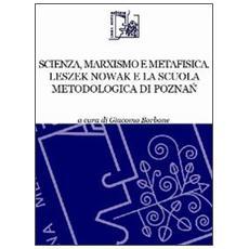 Scienza, marxismo e metafisica. Leszek Nowak e la scuola metodologica di Poznac