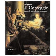 Correggio. La vita e le opere nelle fonti documentarie (Il)