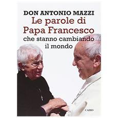 Le parole di papa Francesco che stanno cambiando il mondo