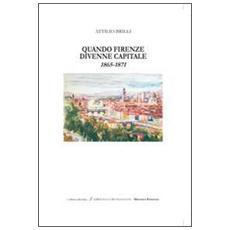 Quando Firenze divenne capitale 1865-1871