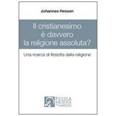 Il cristianesimo è davvero la religione assoluta? Una ricerca di filosofia della religione
