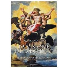 La visione di Ezechiele. Un'indagine su Raffaello