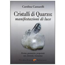 Cristalli di quarzo: manifestazioni di luce. Forme, geometrie, propriet�, usi, sintonie, risonanze
