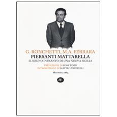 Piersanti Mattarella. Il sogno infranto di una nuova Sicilia