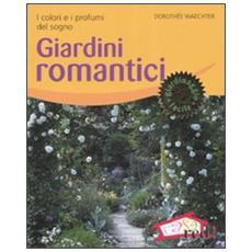 Giardini romantici. I colori e i profumi del sogno