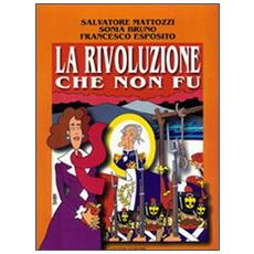 Rivoluzione che non fu. Napoli 1799 (La)
