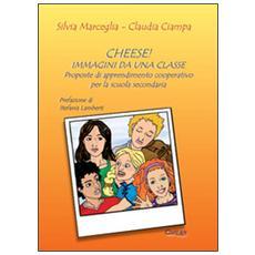 Cheese! Immagini da una classe. Proposte di apprendimento cooperativo per la scuola secondaria