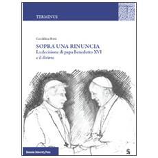 Sopra una rinuncia. La decisione di papa Benedetto XVI e il diritto