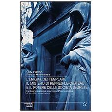 L'enigma dei templari, il mistero di Rennes-le-Chateau e il potere delle società segrete