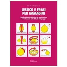 Lessico e frasi per immagini. Sussidio didattico-riabilitativo per la prevenzione e il trattamento delle difficoltà di linguaggio