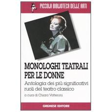 Monologhi teatrali per le donne. Antologia dei più significativi ruoli del teatro classico
