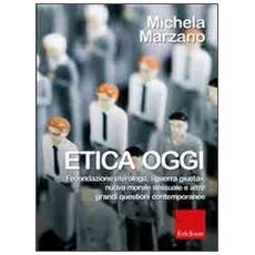 Etica oggi. Fecondazione eterologa, «guerra giusta», nuova morale sessuale e altre grandi questioni contemporanee