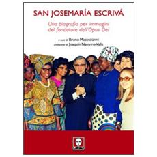 San Josemaría Escrivà. Una biografia per immagini del fondatore dell'Opus Dei