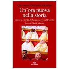 Un'ora nuova nella storia. Discorsi e scritti dell'arcivescovo sul Concilio