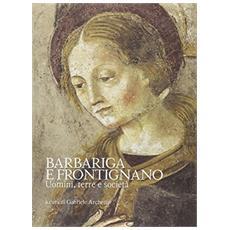 Brixia Sacra (2014) . Vol. 4: Barbariga e Frontignano. Uomini, terre e società.