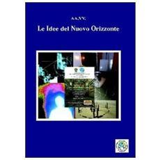 Le idee del nuovo orizzonte. Atti del Convegno interdisciplinare sul cammino dell'uomo «Il nuovo orizzonte»