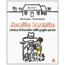 Lucilla Scintilla contro i banditi delle foglie secche. Ediz. illustrata