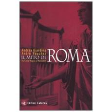 Il mito di Roma. Da Carlo Magno a Mussolini