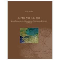 Misurare il mare. Luigi Ferdinando Marsili nell'Egeo e nel Bosforo 1679-1680