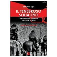 Il tenebroso sodalizio. Il primo rapporto di polizia sulla mafia siciliana