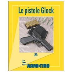Le guide di Armi e Tiro. Vol. 3: Le pistole Glock.