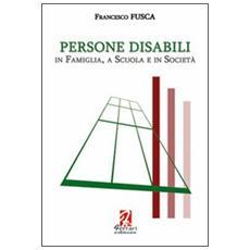 Persone disabili. In famiglia, a scuola e in società