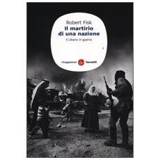 Il martirio di una nazione. Il Libano in guerra