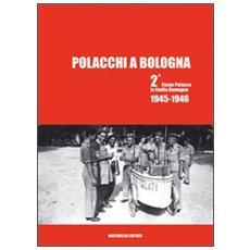 Polacchi a Bologna 2º corpo polacco in Emilia Romagna (1945-1946) . Ediz. multilingue