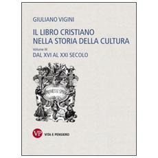 Il libro cristiano nella storia della cultura. Vol. 3: Dal XVI al XXI secolo