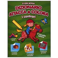 Il mio primo dizionario attacca e colora. I contrari. Con adesivi