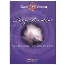 TangoBenattia®. Guardare la vita con gli occhi dell'anima