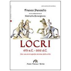 Locri 673 a. C. -2012 d. C. Per una storiografia minima della città