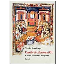 Concilio di Calcedonia (451) . Chiesa lacerata e politeista