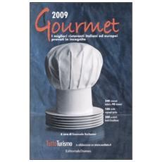 Gourmet 2009. I migliori ristoranti italiani ed europei provati in incognito. Tuttoturismo