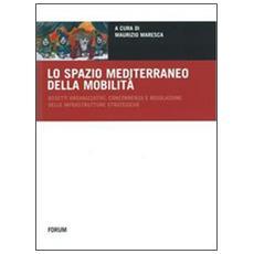 Lo spazio mediterraneo della mobilità. Assetti organizzativi, concorrenza e regolazione delle infrastrutture strategiche