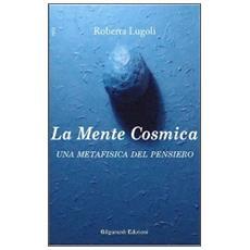 La mente cosmica. Una metafisica del pensiero
