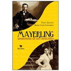 Mayerling. Anatomia di un omicidio