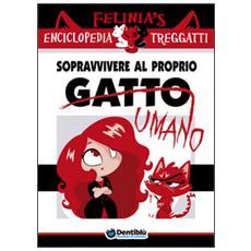 Felinia's enciclopedia Treggatti. Vol. 1: Sopravvivere al proprio gatto / umano.