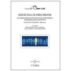 Medicina di precisione. Un esercizio di cittadinanza scientifica e democrazia cognitiva. Cellule e genomi XIII corso