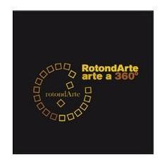 Rotondarte. Arte A 360? . Capannoli '06. Con Dvd.