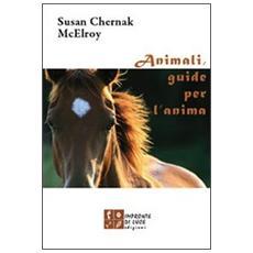 Animali, guide per l'anima. Storie di incontri che cambiano la vita
