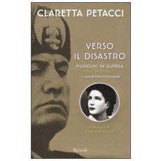 Verso il disastro. Mussolini in guerra. Diari 1939-1940