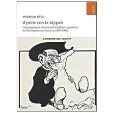 Il prete con la kippah. L'immaginario ebraico nel feuilleton gesuitico del Risorgimento italiano (1850-1904)
