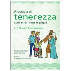 A scuola di tenerezza con mamma e papà. Vol. 2: Il Nuovo Testamento