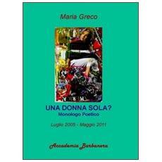 Una donna sola? Monologo poetico luglio 2005-maggio 2011