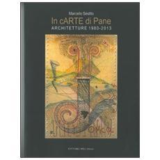In cARTE di Pane. Architetture (1980-2013)