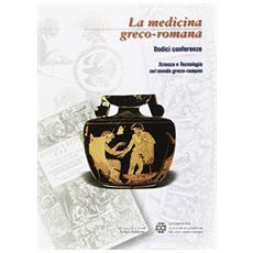 Medicina greco-romana. Scienza e tecnologia nel mondo greco-romano (La)