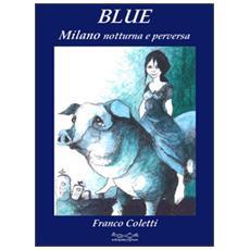 Blue, Milano notturna e perversa