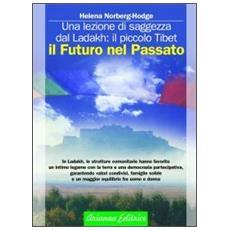 Il futuro nel passato. La lezione di saggezza dal Ladakh: il piccolo Tibet