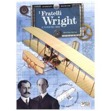 Scienziati e inventori. i fratelli wright. il flyer del 1903. ediz. a colori. con gadget